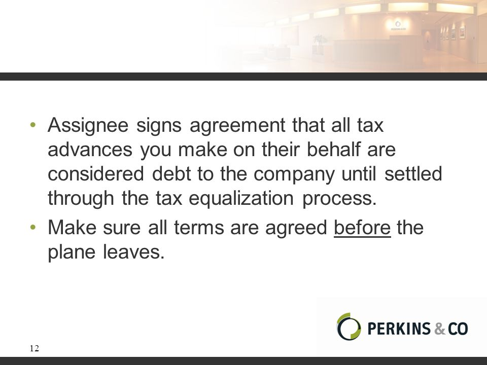 Assignee signs agreement that all tax advances you make on their behalf are considered debt to the company until settled through the tax equalization