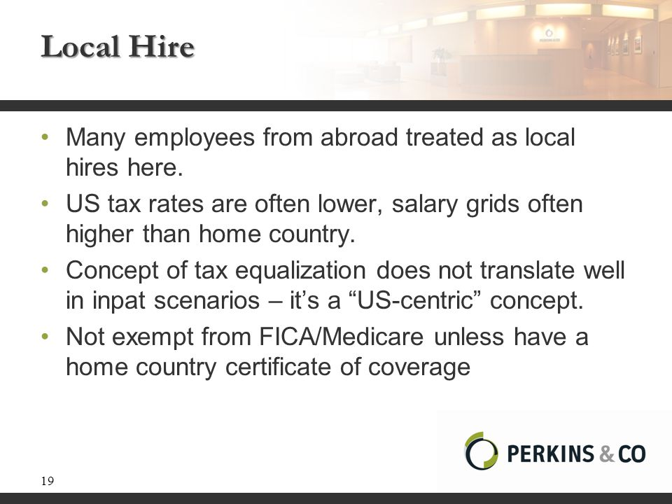 Local Hire Many employees from abroad treated as local hires here. US tax rates are often lower, salary grids often higher than home country. Concept