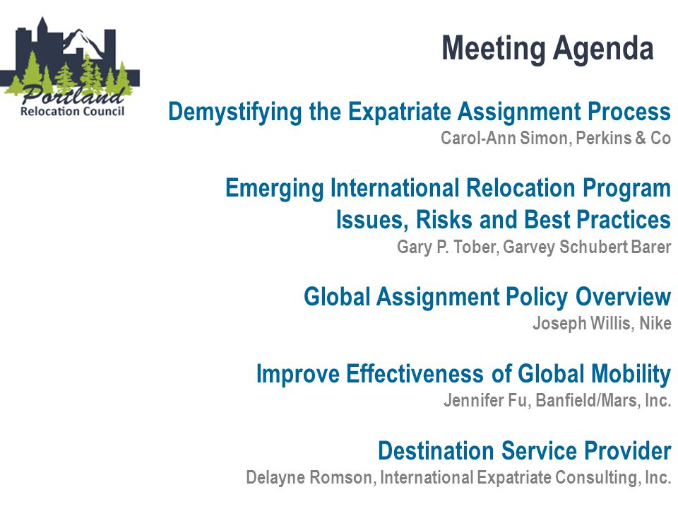 Meeting Agenda Demystifying the Expatriate Assignment Process Carol-Ann Simon, Perkins & Co Emerging International Relocation Program Issues, Risks an