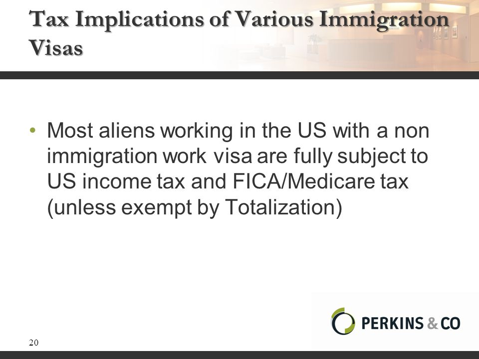 Tax Implications of Various Immigration Visas Most aliens working in the US with a non immigration work visa are fully subject to US income tax and FI