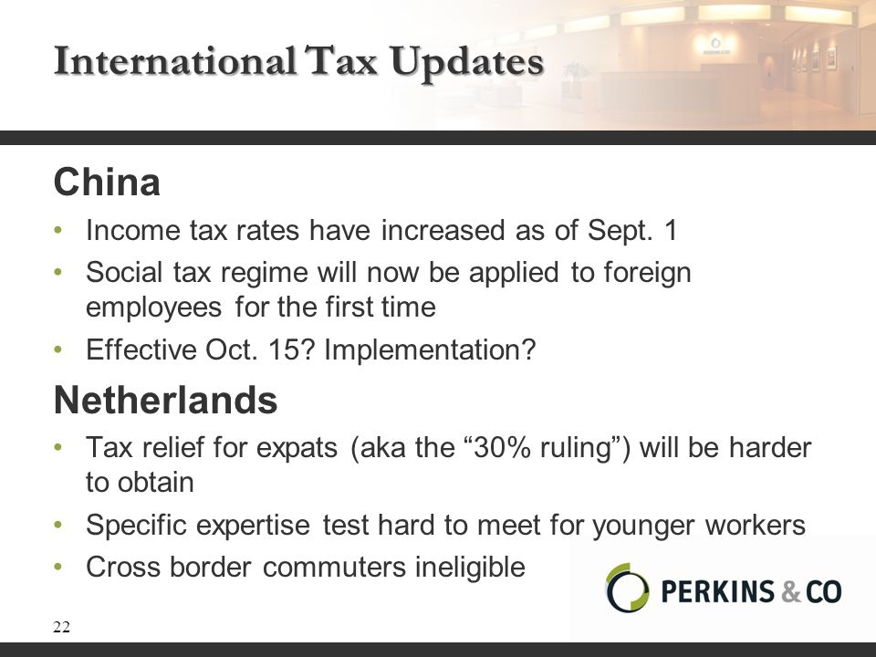 International Tax Updates China Income tax rates have increased as of Sept. 1 Social tax regime will now be applied to foreign employees for the first