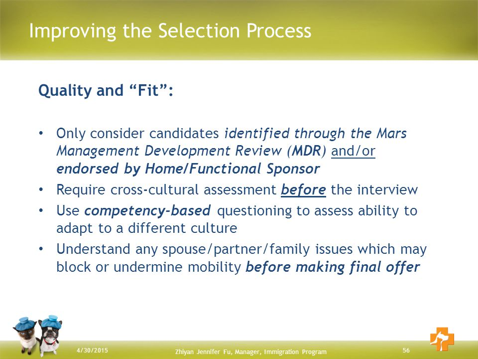 "56 Improving the Selection Process 4/30/2015 Quality and ""Fit"": Only consider candidates identified through the Mars Management Development Review (MD"