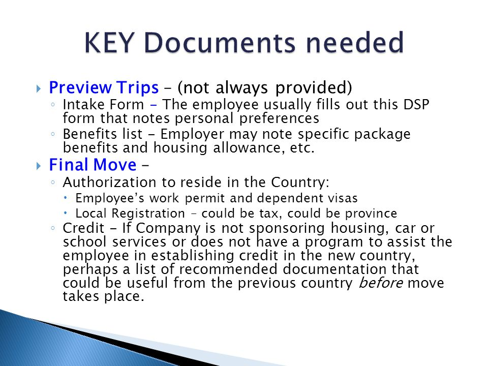  Preview Trips – (not always provided) ◦ Intake Form - The employee usually fills out this DSP form that notes personal preferences ◦ Benefits list -