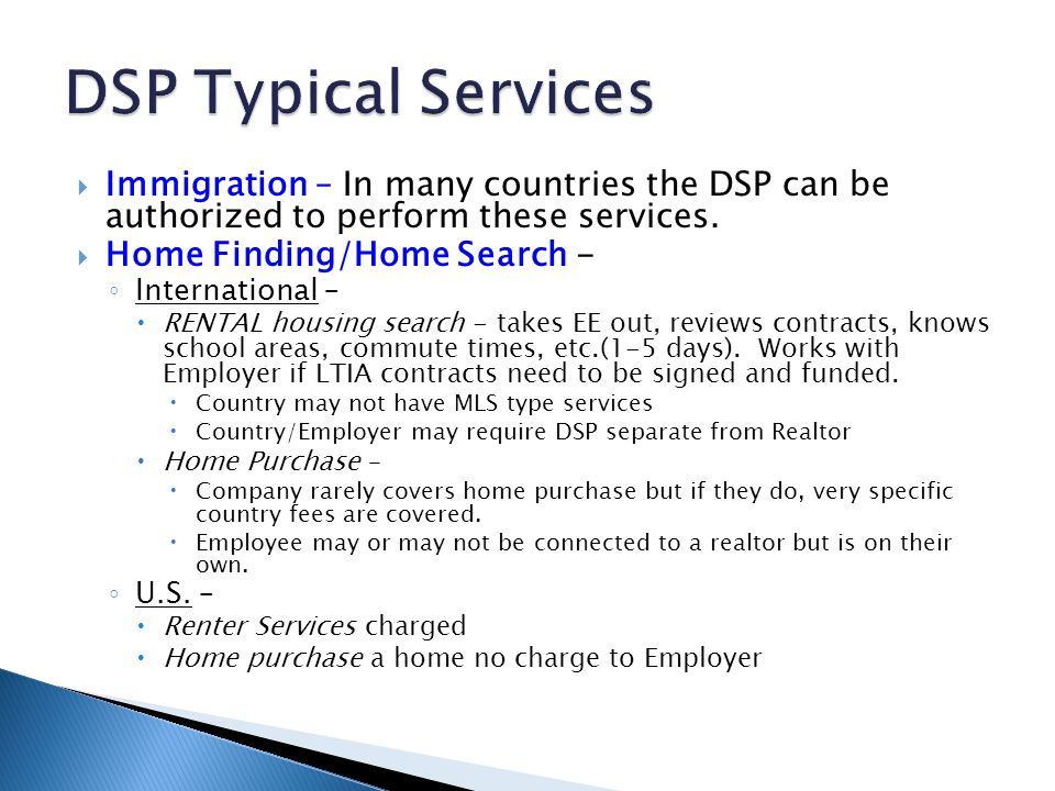  Immigration – In many countries the DSP can be authorized to perform these services.  Home Finding/Home Search - ◦ International –  RENTAL housing