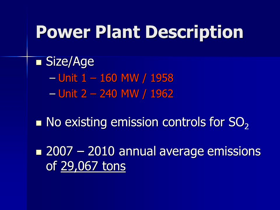 Power Plant Description Size/Age Size/Age –Unit 1 – 160 MW / 1958 –Unit 2 – 240 MW / 1962 No existing emission controls for SO No existing emission co