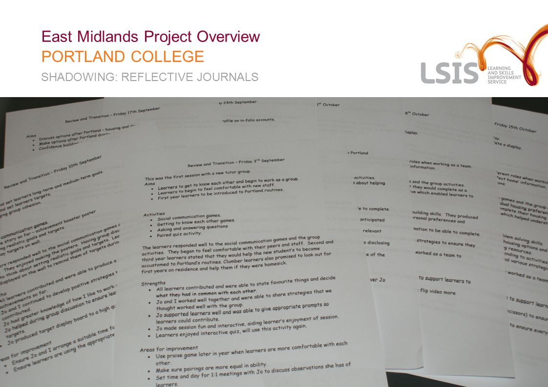 What we have done: East Midlands Project Overview PORTLAND COLLEGE Coventry Approach Surveyed FL Teams Adapted Guidance Documentation Adapted Questionnaire Analysed Results 55% LSA Response 71% Tutor Response 100% Curriculum Manager Response Shadowing Timetable 7week exercise Production of reflective Diary