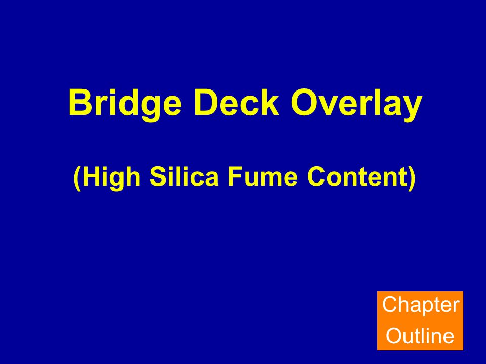 Bridge Deck Overlay (High Silica Fume Content) Chapter Outline
