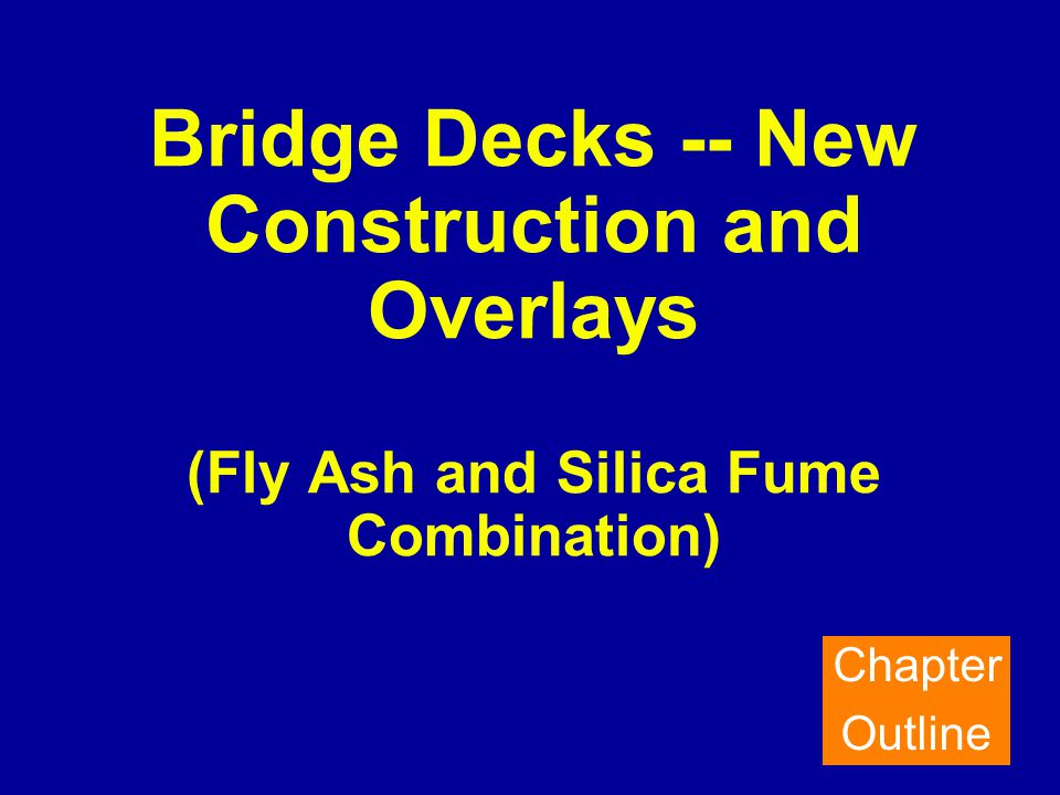 Bridge Decks -- New Construction and Overlays (Fly Ash and Silica Fume Combination) Chapter Outline