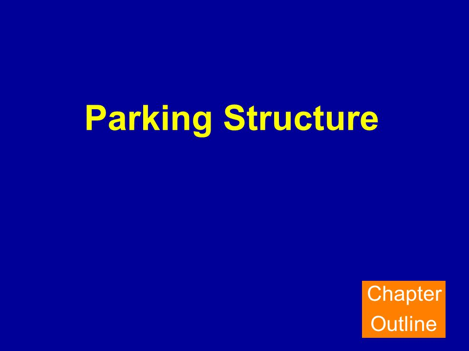 Parking Structure Chapter Outline