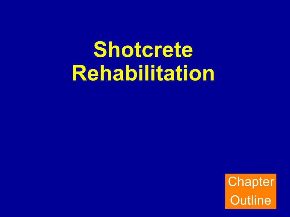 Shotcrete Rehabilitation Chapter Outline