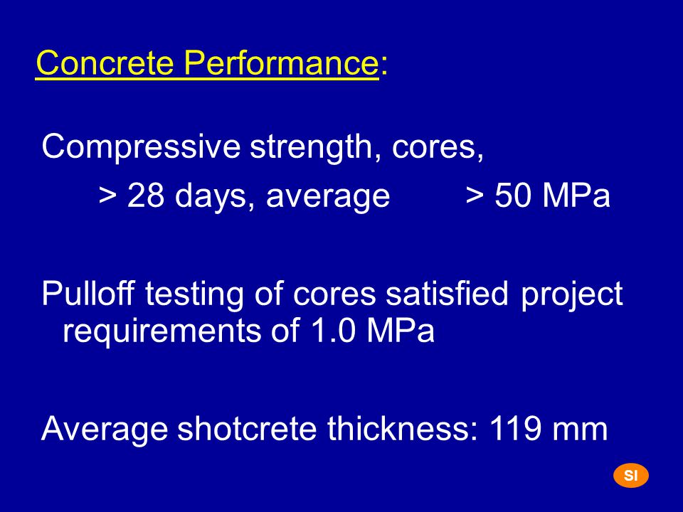 Concrete Performance: Compressive strength, cores, > 28 days, average > 50 MPa Pulloff testing of cores satisfied project requirements of 1.0 MPa Aver