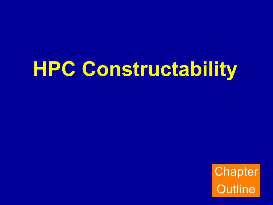 HPC Constructability Chapter Outline
