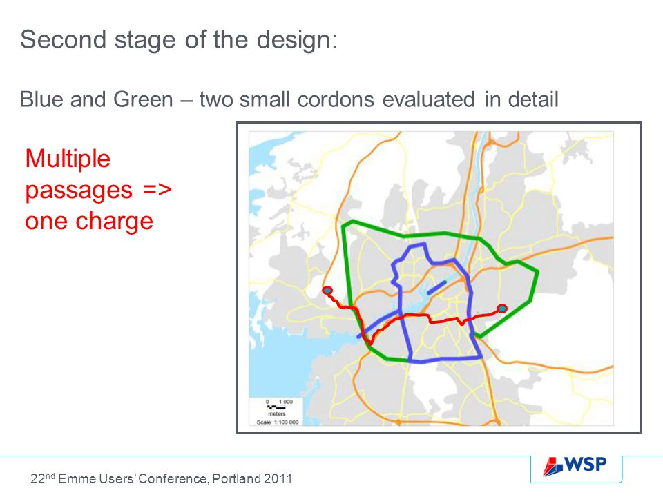 Second stage of the design: Blue and Green – two small cordons evaluated in detail Multiple passages => one charge 22 nd Emme Users' Conference, Portland 2011