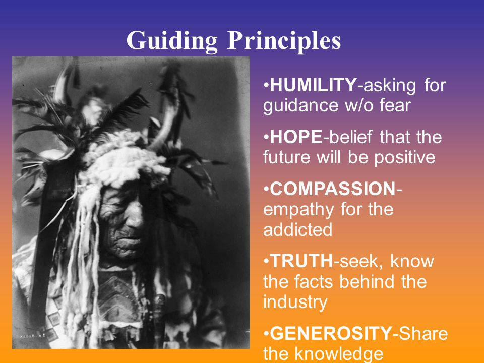 HUMILITY-asking for guidance w/o fear HOPE-belief that the future will be positive COMPASSION- empathy for the addicted TRUTH-seek, know the facts beh