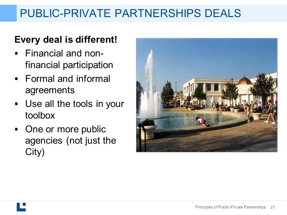 Principles of Public-Private Partnerships 21 Every deal is different.