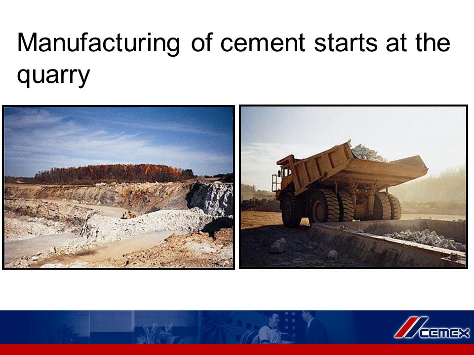 Manufacturing of cement starts at the quarry