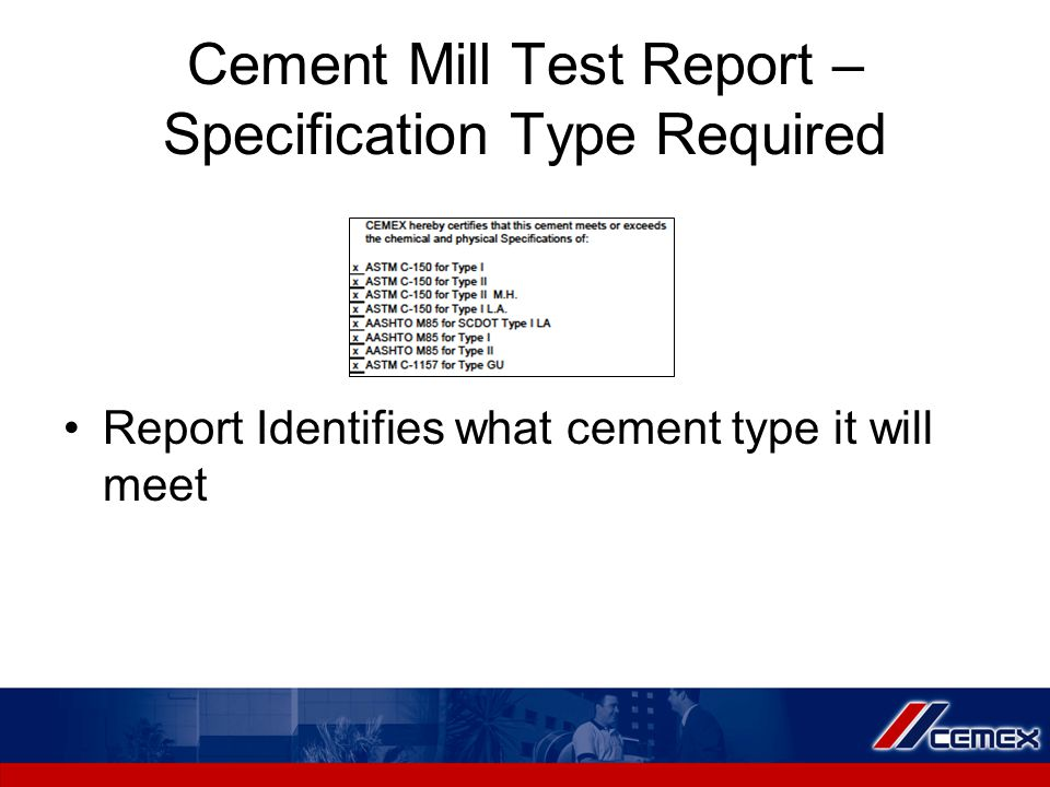 Cement Mill Test Report – Specification Type Required Report Identifies what cement type it will meet