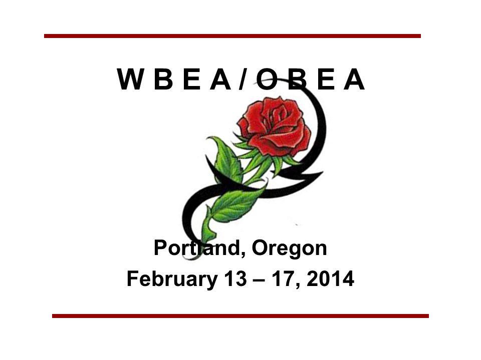 W B E A / O B E A Portland, Oregon February 13 – 17, 2014