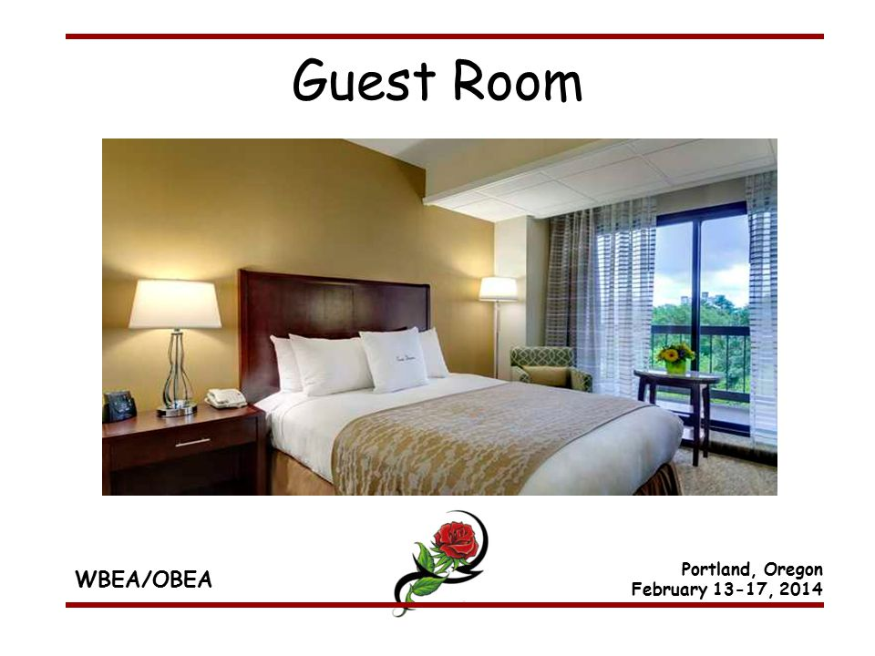 WBEA/OBEA Portland, Oregon February 13-17, 2014 Guest Room