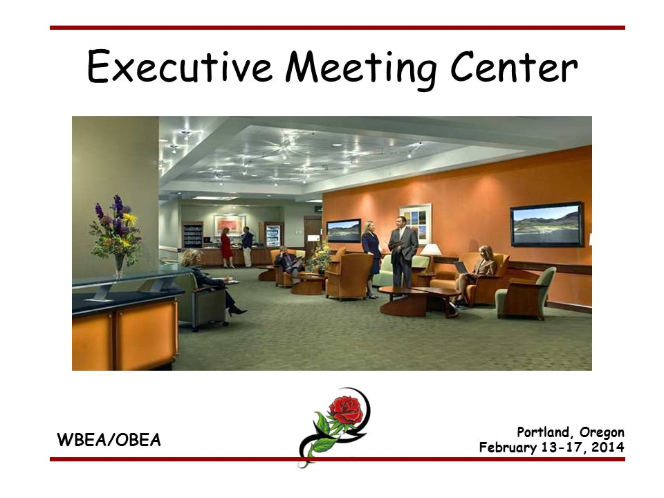 WBEA/OBEA Portland, Oregon February 13-17, 2014 Executive Meeting Center