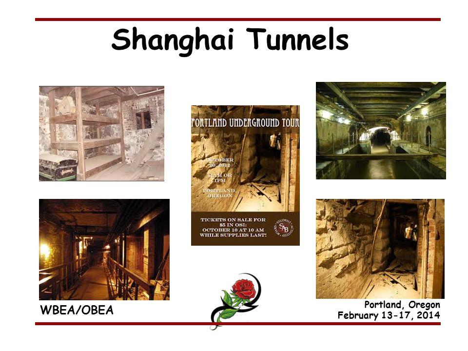 WBEA/OBEA Portland, Oregon February 13-17, 2014 Shanghai Tunnels