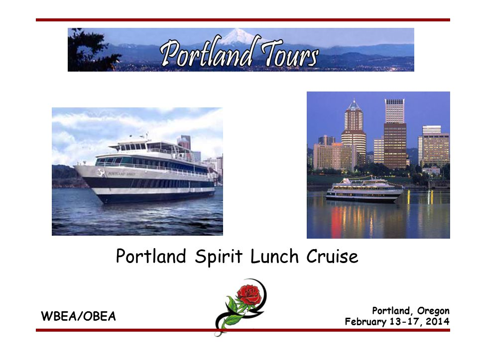 WBEA/OBEA Portland, Oregon February 13-17, 2014 Portland Spirit Lunch Cruise