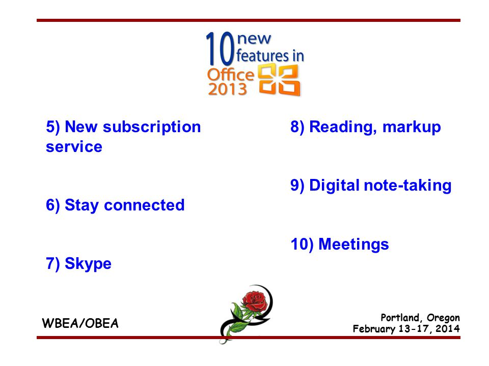 WBEA/OBEA Portland, Oregon February 13-17, 2014 5) New subscription service 6) Stay connected 7) Skype 8) Reading, markup 9) Digital note-taking 10) Meetings