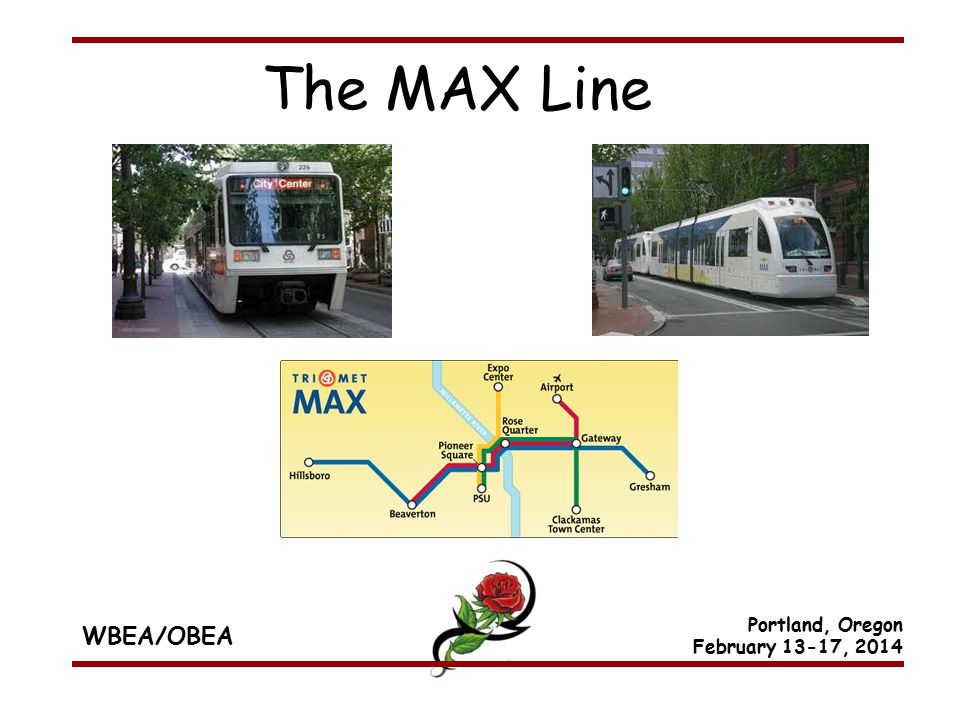WBEA/OBEA Portland, Oregon February 13-17, 2014 The MAX Line