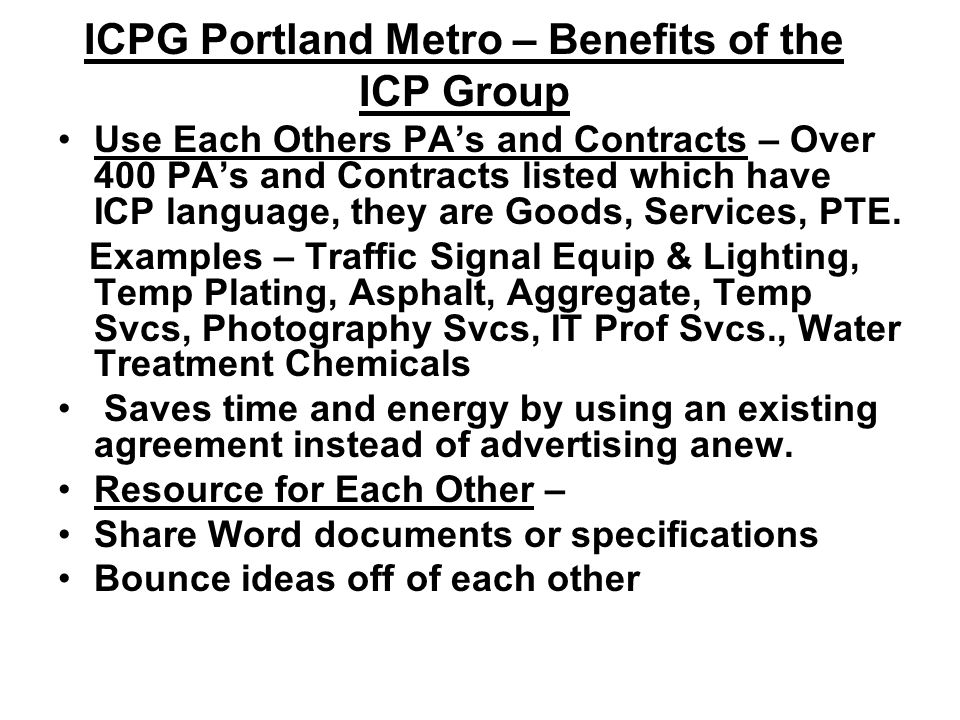 ICPG Portland Metro – Benefits of the ICP Group Use Each Others PA's and Contracts – Over 400 PA's and Contracts listed which have ICP language, they are Goods, Services, PTE.