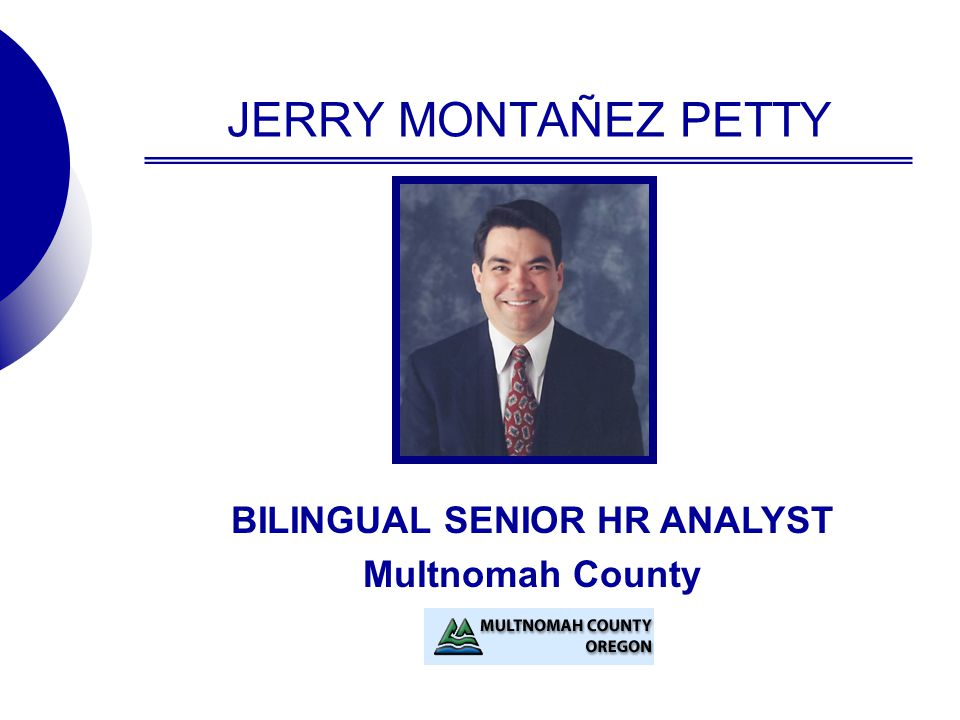 JERRY MONTAÑEZ PETTY BILINGUAL SENIOR HR ANALYST Multnomah County