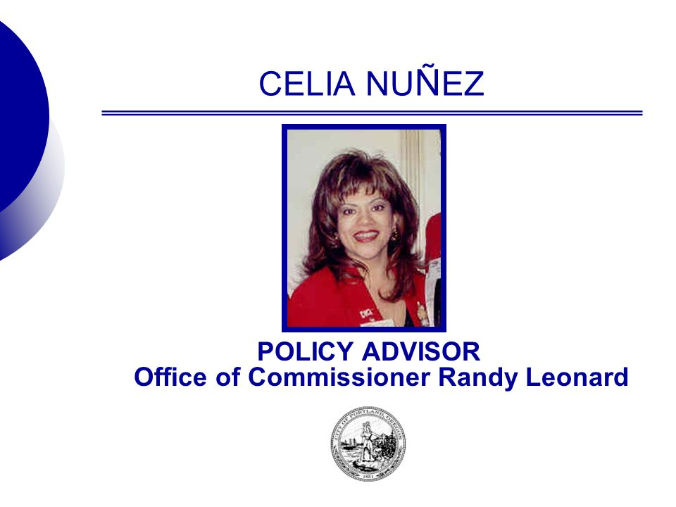 CELIA NU Ñ EZ POLICY ADVISOR Office of Commissioner Randy Leonard