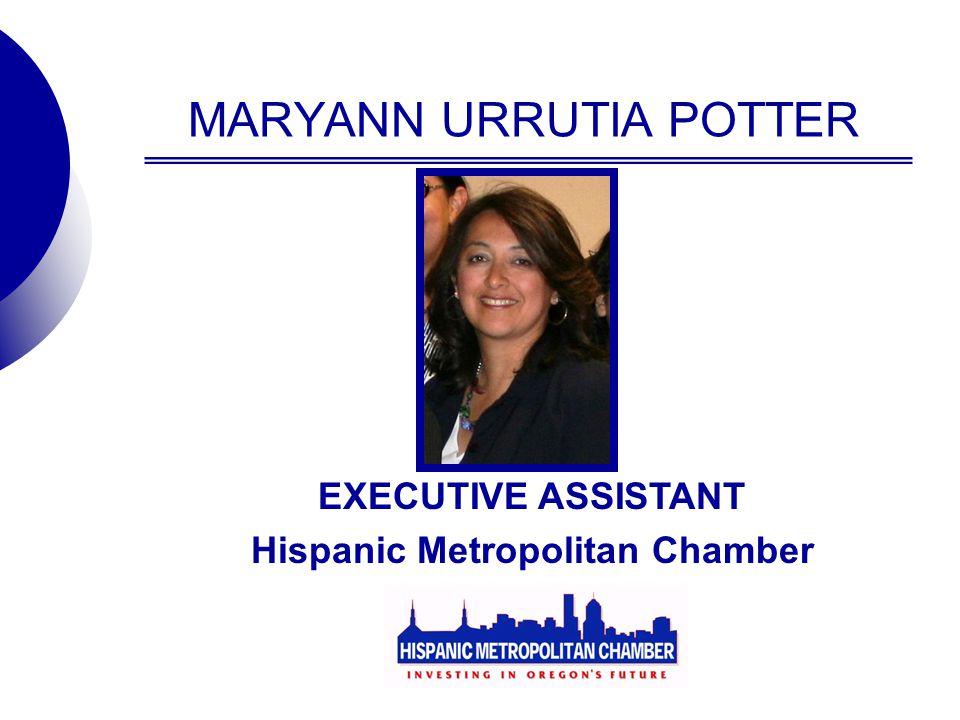 MARYANN URRUTIA POTTER EXECUTIVE ASSISTANT Hispanic Metropolitan Chamber