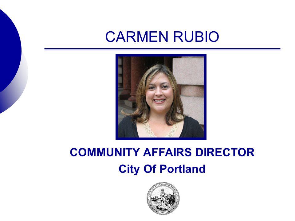 CARMEN RUBIO COMMUNITY AFFAIRS DIRECTOR City Of Portland