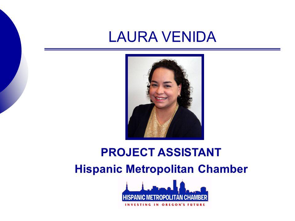 LAURA VENIDA PROJECT ASSISTANT Hispanic Metropolitan Chamber