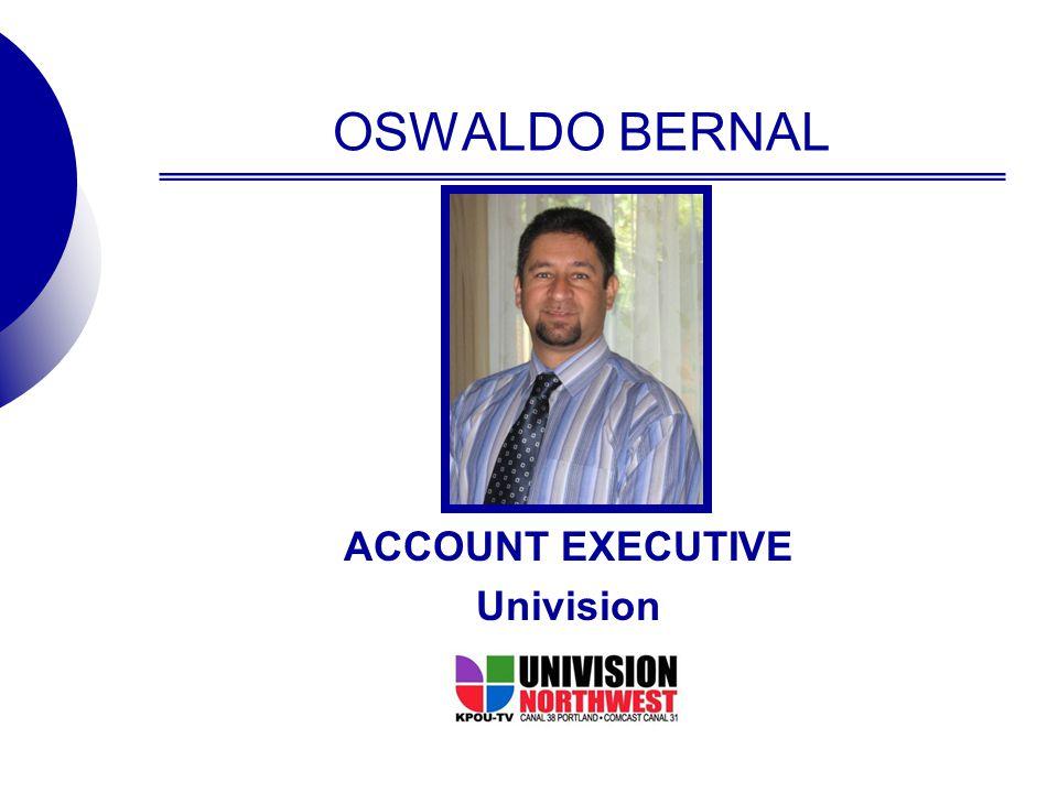 OSWALDO BERNAL ACCOUNT EXECUTIVE Univision