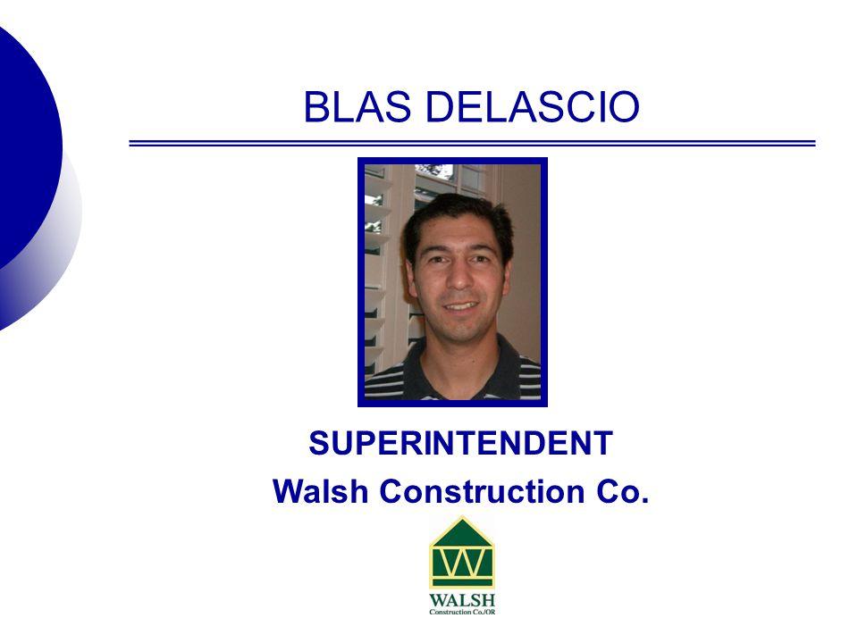 BLAS DELASCIO SUPERINTENDENT Walsh Construction Co.