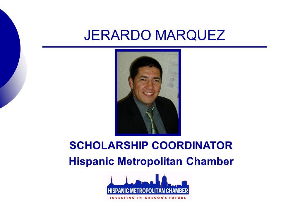 JERARDO MARQUEZ SCHOLARSHIP COORDINATOR Hispanic Metropolitan Chamber