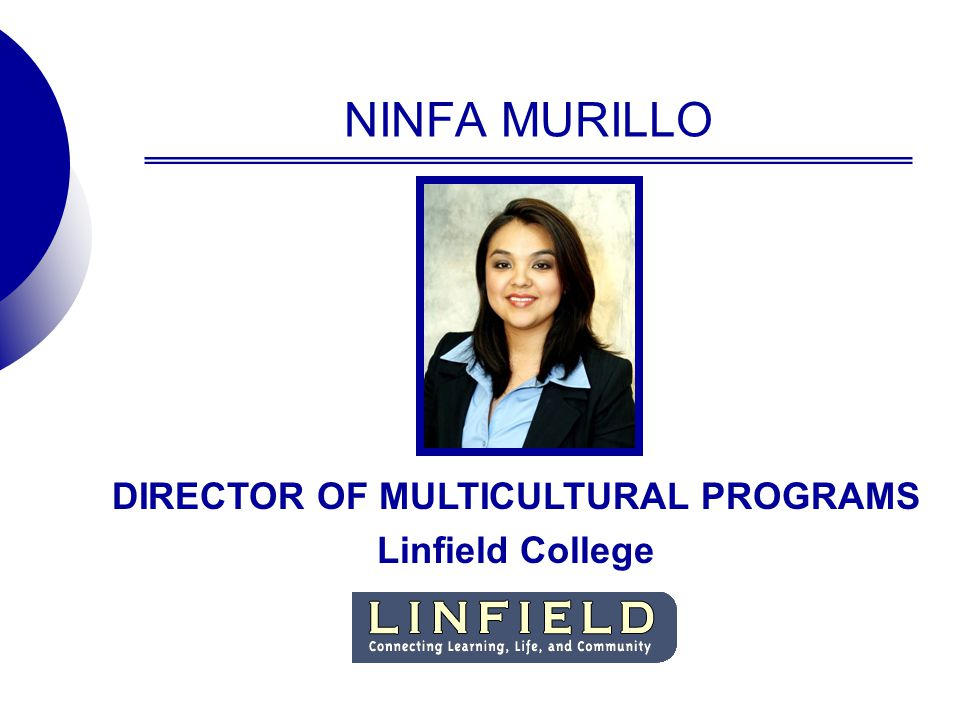 NINFA MURILLO DIRECTOR OF MULTICULTURAL PROGRAMS Linfield College