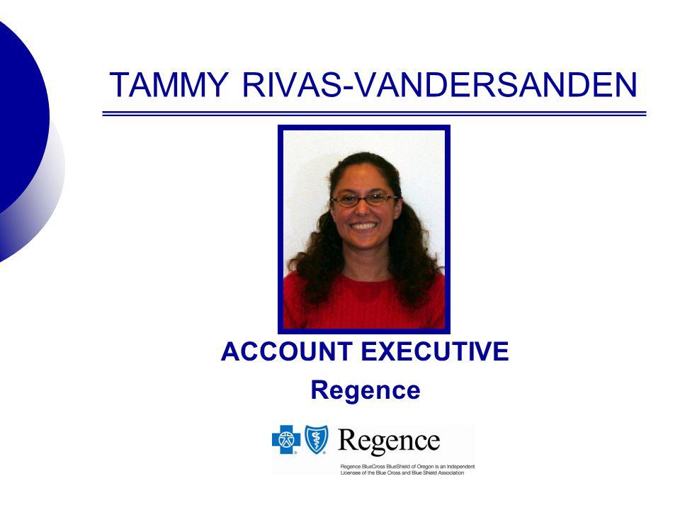 TAMMY RIVAS-VANDERSANDEN ACCOUNT EXECUTIVE Regence