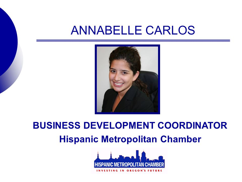 ANNABELLE CARLOS BUSINESS DEVELOPMENT COORDINATOR Hispanic Metropolitan Chamber