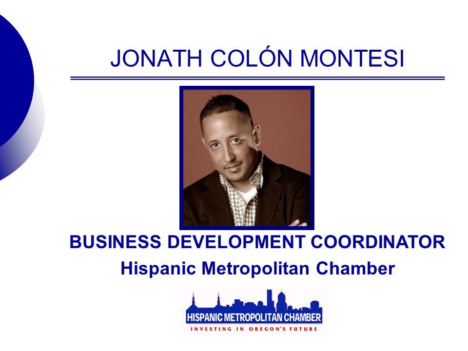JONATH COLÓN MONTESI BUSINESS DEVELOPMENT COORDINATOR Hispanic Metropolitan Chamber