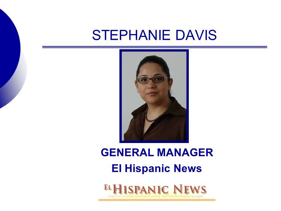 STEPHANIE DAVIS GENERAL MANAGER El Hispanic News