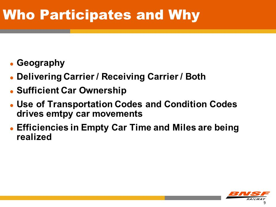 9 Who Participates and Why Geography Delivering Carrier / Receiving Carrier / Both Sufficient Car Ownership Use of Transportation Codes and Condition Codes drives emtpy car movements Efficiencies in Empty Car Time and Miles are being realized