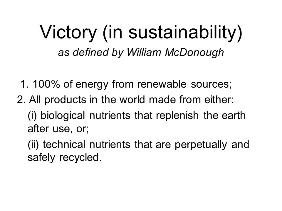 Victory (in sustainability) as defined by William McDonough 1.