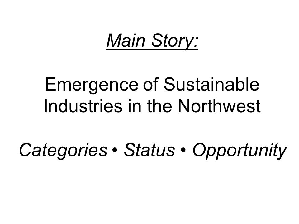 Main Story: Emergence of Sustainable Industries in the Northwest Categories Status Opportunity