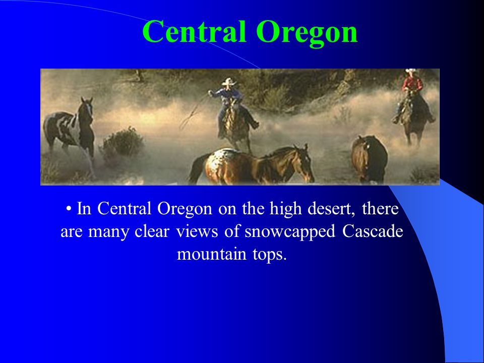 Central Oregon Central Oregon has blue skies and sunshine nearly 300 days a year.