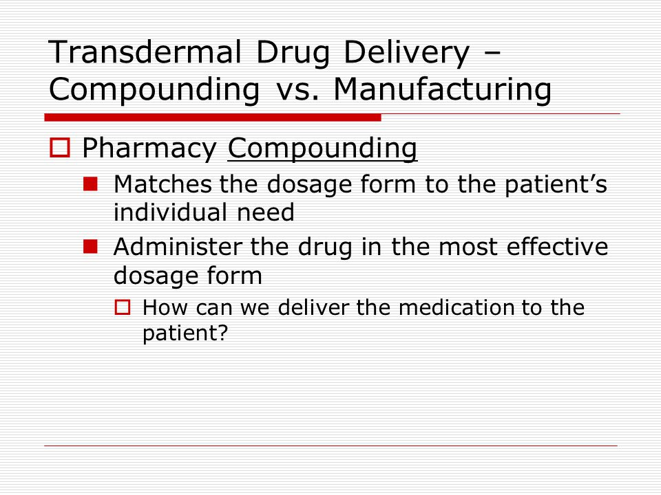 Transdermal Drug Delivery – Compounding vs.