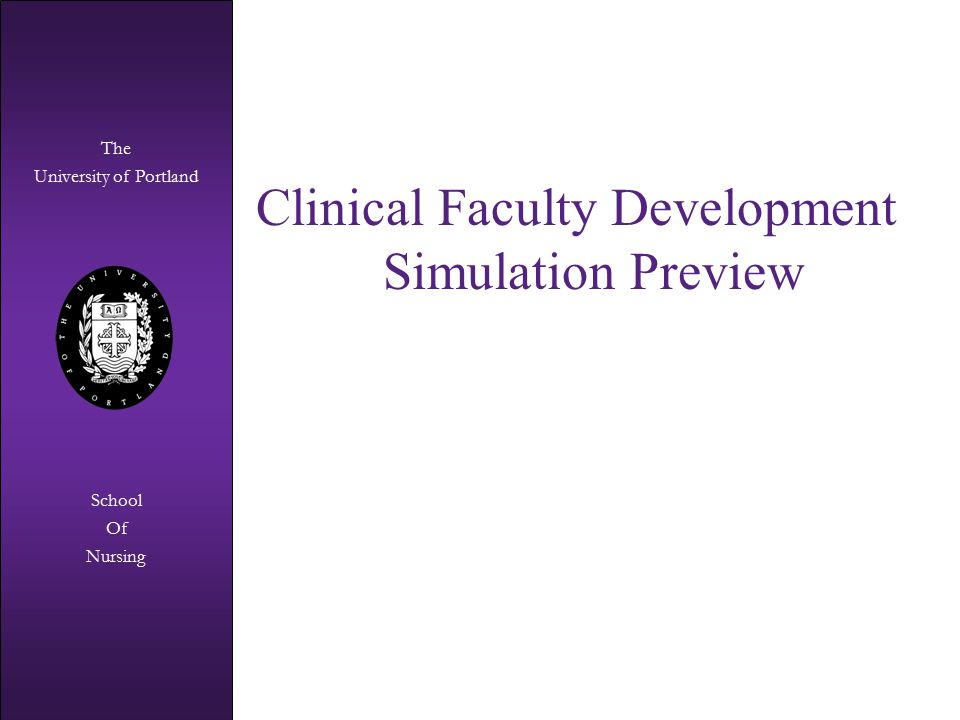 The University of Portland The University of Portland School Of Nursing Clinical Faculty Development Simulation Preview