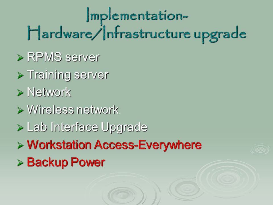 Implementation- Hardware/Infrastructure upgrade  RPMS server  Training server  Network  Wireless network  Lab Interface Upgrade  Workstation Acc
