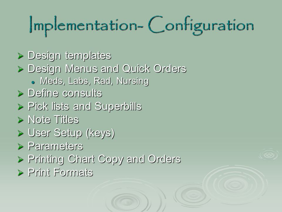 Implementation- Configuration  Design templates  Design Menus and Quick Orders Meds, Labs, Rad, Nursing Meds, Labs, Rad, Nursing  Define consults 